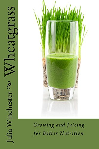 9780988443334: Wheatgrass: Growing and Juicing for Better Nutrition