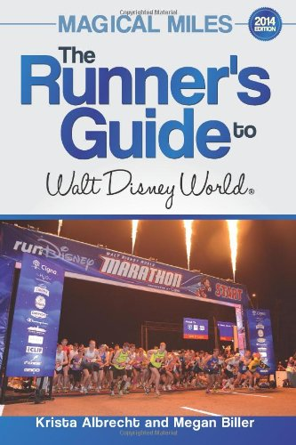 Magical Miles: The Runner's Guide to Walt Disney World 2014: Krista Albrecht, Megan Biller