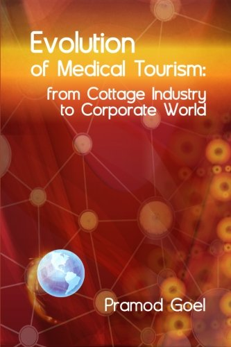 9780988451803: Evolution of Medical Tourism: From Cottage Industry to Corporate World