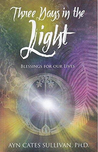 Three Days in the Light: Blessings for: Sullivan PH.D. PH.D.,