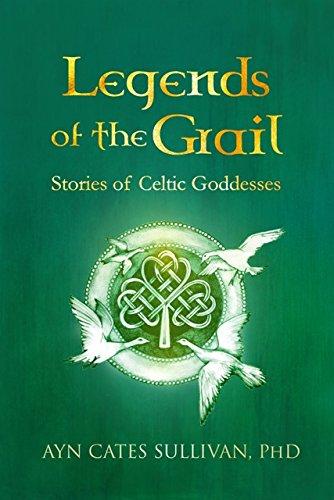 Legends of the Grail: Stories of Celtic: Ayn Cates Sullivan