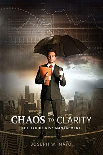 9780988454224: Chaos to Clarity - The Tao of Risk Management