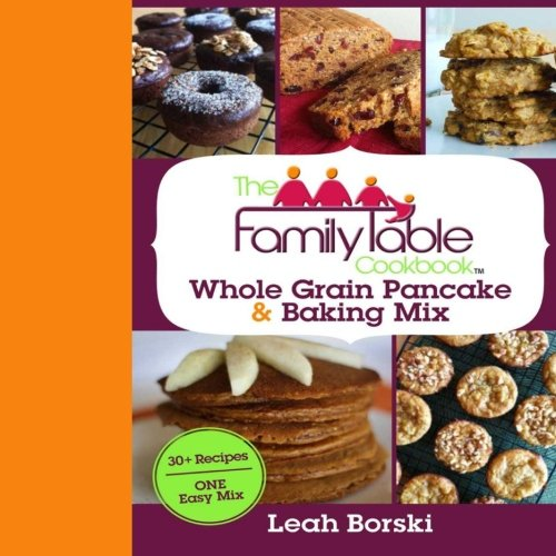 9780988458017: The Family Table Cookbook: Whole Grain Pancake & Baking Mix: 30+ Recipes | ONE Easy Mix