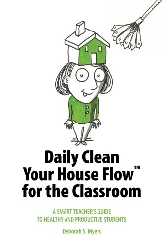 9780988460416: Daily Clean Your House Flow for the Classroom: A Smart Teacher's Guide to Healthy and Productive Students