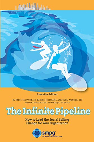 9780988468214: The Infinite Pipeline: How to Lead the Social Selling Change for Your Organization: Sales Executive Edition (Volume 2)