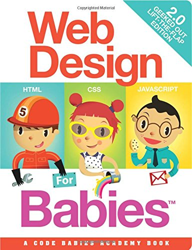 9780988472600: Web Design for Babies 2.0: Geeked Out Lift-the-Flap Edition
