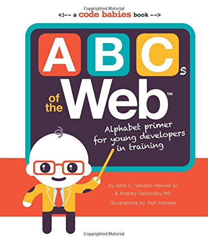 9780988472617: ABCs of the Web: Alphabet Primer for Young Developers in Training