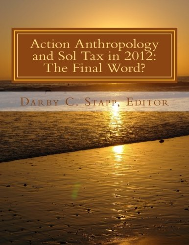 Action Anthropology and Sol Tax in 2012: Douglas E. Foley;