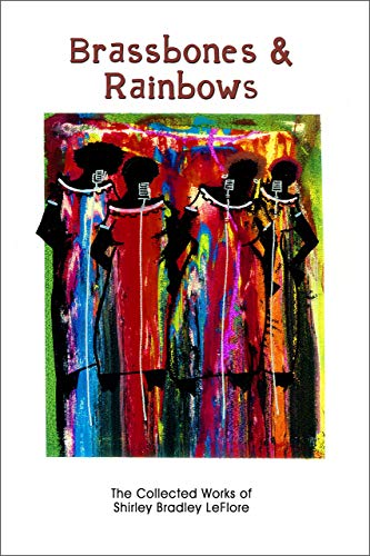 9780988476349: Brassbones & Rainbows: The Collected Works of Shirley Bradley LeFlore
