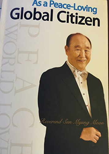 9780988487901: As a Peace-Loving Global Citizen by Sun Myung Moon (2012, Paperback)