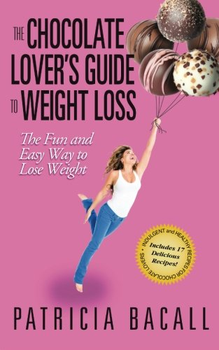 The Chocolate Lover's Guide to Weight Loss: The Fun and Easy Way to Lose Weight: Bacall, ...