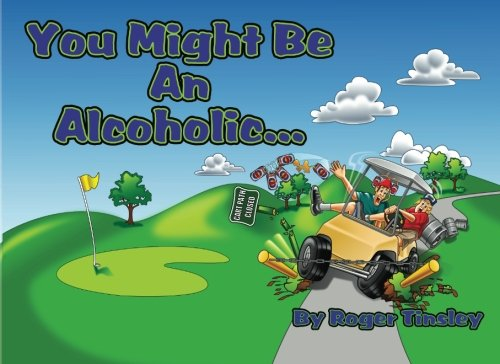 You Might Be an Alcoholic.: Roger Tinsley