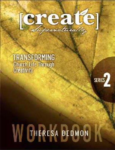 Create Supernaturally: Series 2 Workbook: Transforming Church Life Through Creativity (Paperback): ...