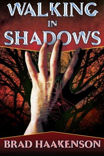 Walking in Shadows: The Shadow Walker: Brad Haakenson