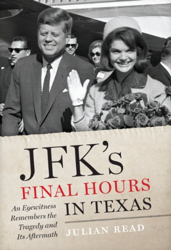 9780988508323: JFK's Final Hours in Texas: An Eyewitness Remembers the Tragedy and Its Aftermath