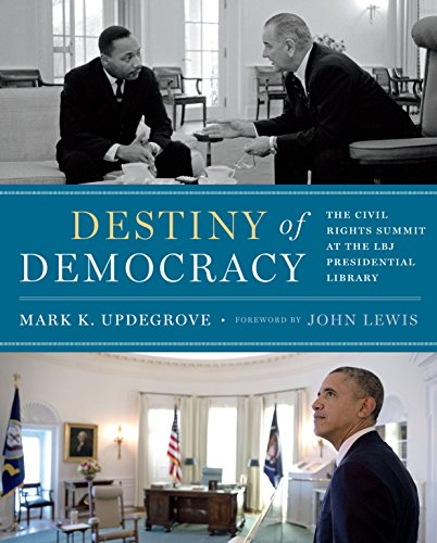 Destiny of Democracy: The Civil Rights Summit at the LBJ Presidential Library: Updegrove, Mark K.