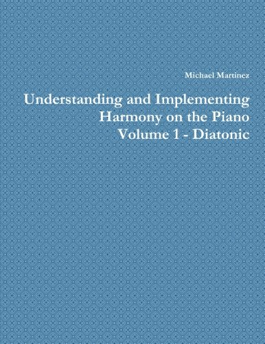 9780988511620: Understanding and Implementing Harmony on the Piano - Volume 1 - Diatonic
