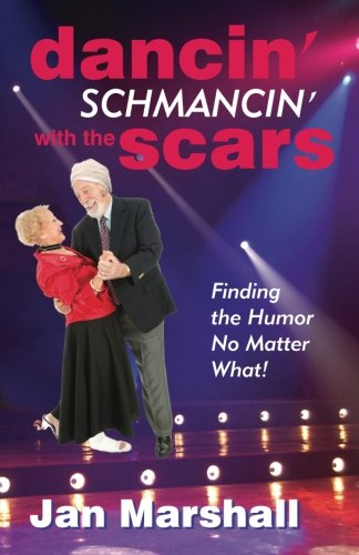 9780988514607: Dancin' Schmancin' with the Scars: Finding the Humor No Matter What!