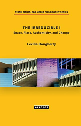 The Irreducible I: Space, Place, Authenticity, and Change: Dougherty, Cecilia