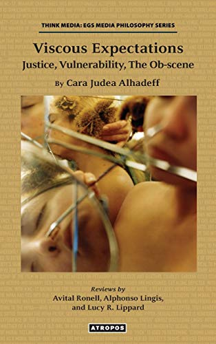 Viscous Expectations: Justice, Vulnerability, the Ob-scene: Alhadeff, Cara Judea