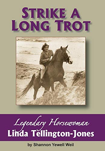 Strike a Long Trot: Legendary Horsewoman Linda Tellington-Jones: Shannon Yewell Weil
