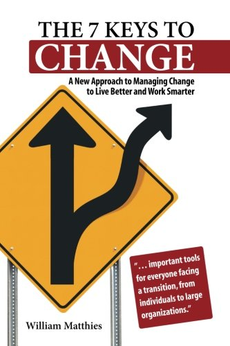 9780988526204: The 7 Keys to Change: A New Approach to Managing Change to Live Better and Work Smarter