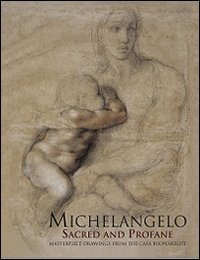 Michelangelo. Sacred and Profane. Masterpiece Drawings From the Buonarroti. [Paperback Ed.].: ...