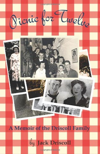 Picnic For Twelve: A Memoir of the Driscoll Family: Jack Driscoll