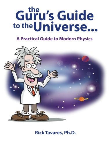 The Guru's Guide to the Universe.: A: Rick Tavares Ph.D.
