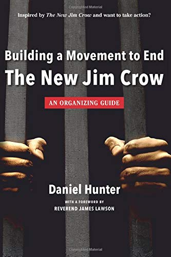 Building a Movement to End the New Jim Crow: an organizing guide: Hunter, Daniel