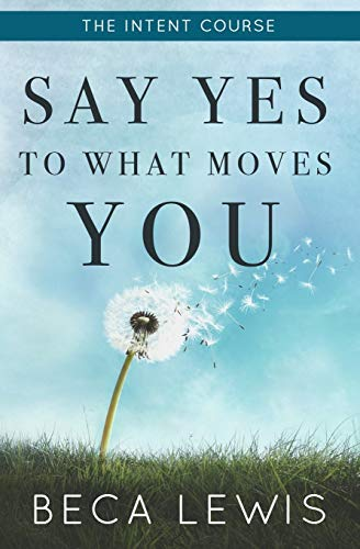 9780988552029: The Intent Course: Say Yes To What Moves You (The Shift Series)