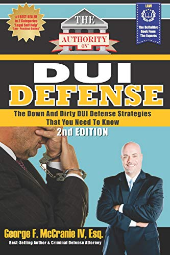9780988552371: The Authority On DUI Defense: The Down And Dirty DUI Defense Strategies That You Need To Know