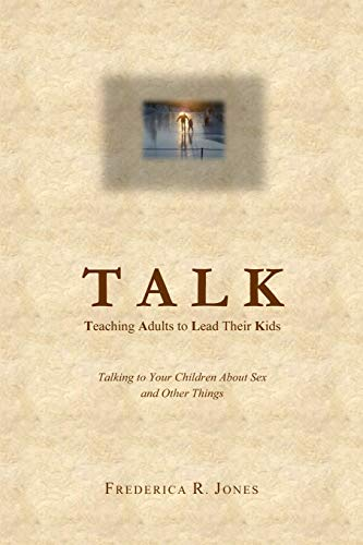 9780988556508: Talk: Teaching Adults To Lead Their Kids: Talking to Your Children about Sex and Other Things