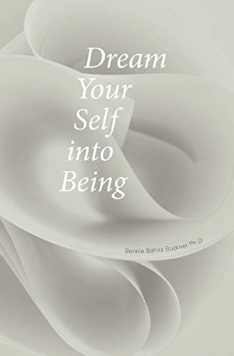 Dream Your Self Into Being