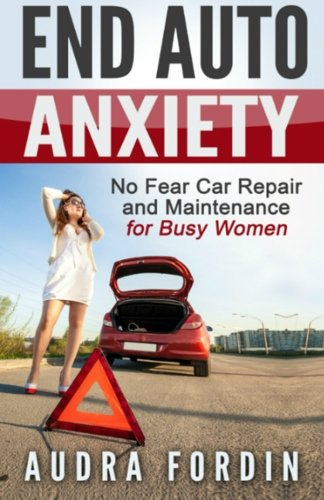 9780988563025: End Auto Anxiety: No Fear Car Repair and Maintenance for Busy Women (Volume 1)