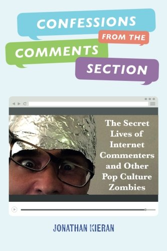 9780988568181: Confessions From The Comments Section: The Secret Lives of Internet Commenters and Other Pop Culture Zombies