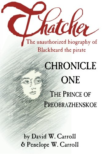 9780988571501: Thatcher: The Unauthorized Biography of Blackbeard the Pirate: Chronicle One: The Prince of Preobrazhenskoe (Volume 1)