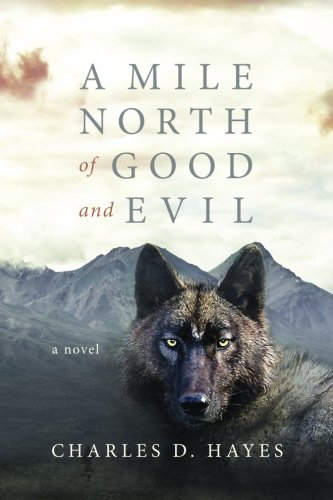 A Mile North of Good and Evil: Hayes, Charles D.