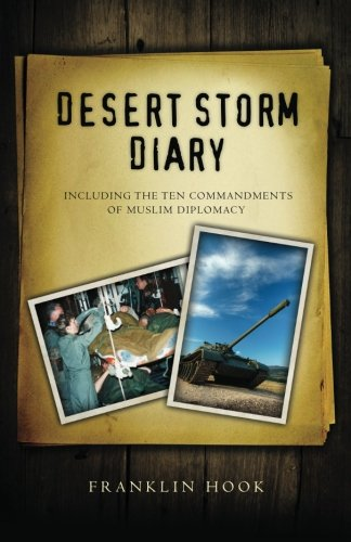 Desert Storm Diary: With the Ten Commandments of Muslim Diplomacy: Hook, Franklin