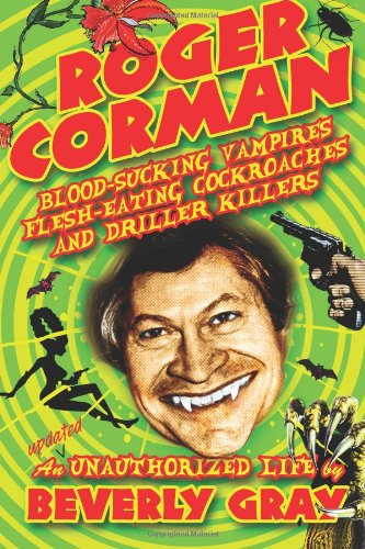 9780988579828: Roger Corman: Blood-Sucking Vampires, Flesh-Eating Cockroaches, and Driller Killers: 3rd edition