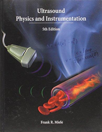 Ultrasound Physics and Instrumentation: Miele, Frank Jr