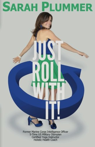 9780988585317: Just Roll With It: The 7 Battle-Tested Strategies for Creating a Ridiculously Happy, Healthy, and Successful Life