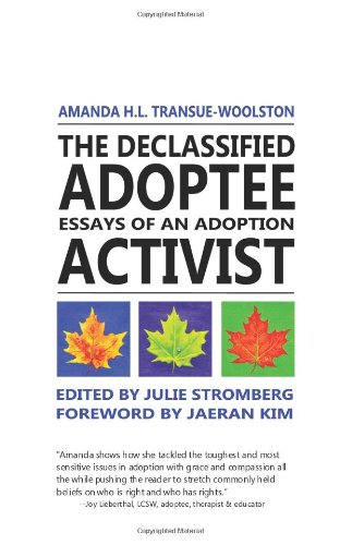 declassified adoptee essays adoption activist by transue woolston  the declassified adoptee essays of an adoption amanda h l transue woolston