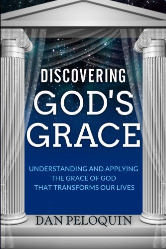 9780988592407: Discovering God's Grace: Understanding and Applying the Grace of God that Transforms Our Lives