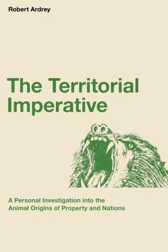 9780988604315: The Territorial Imperative: A Personal Inquiry into the Animal Origins of Property and Nations (Robert Ardrey's Nature of Man Series) (Volume 2)