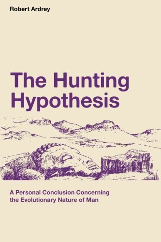 9780988604384: The Hunting Hypothesis: A Personal Conclusion Concerning the Evolutionary Nature of Man (Robert Ardrey's Nature of Man Series) (Volume 4)