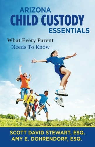 9780988605237: Arizona Child Custody Essentials: What Every Parent Needs to Know