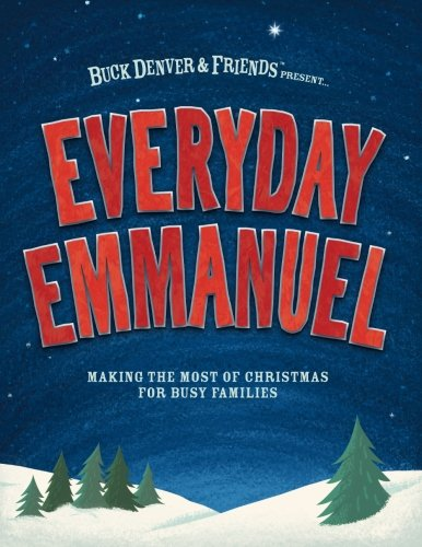 Everyday Emmanuel: Making the Most of Christmas for Busy Families: Vischer, Phil