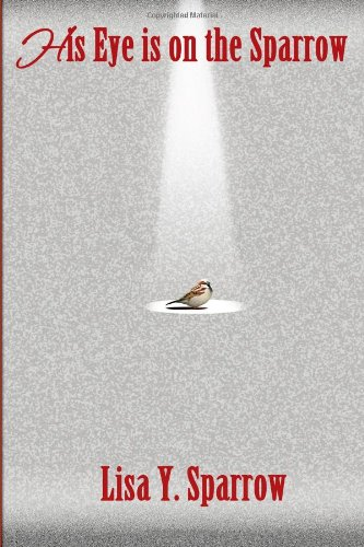 9780988625938: His Eye is on the Sparrow