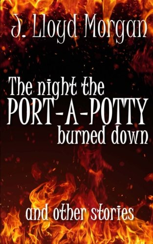 9780988633001: The Night the Port-A-Potty Burned Down and Other Stories